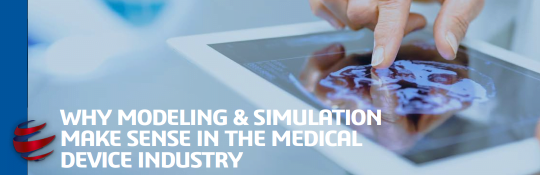 eBook: Why Modeling & Simulation Make Sense in the Medical Device Industry